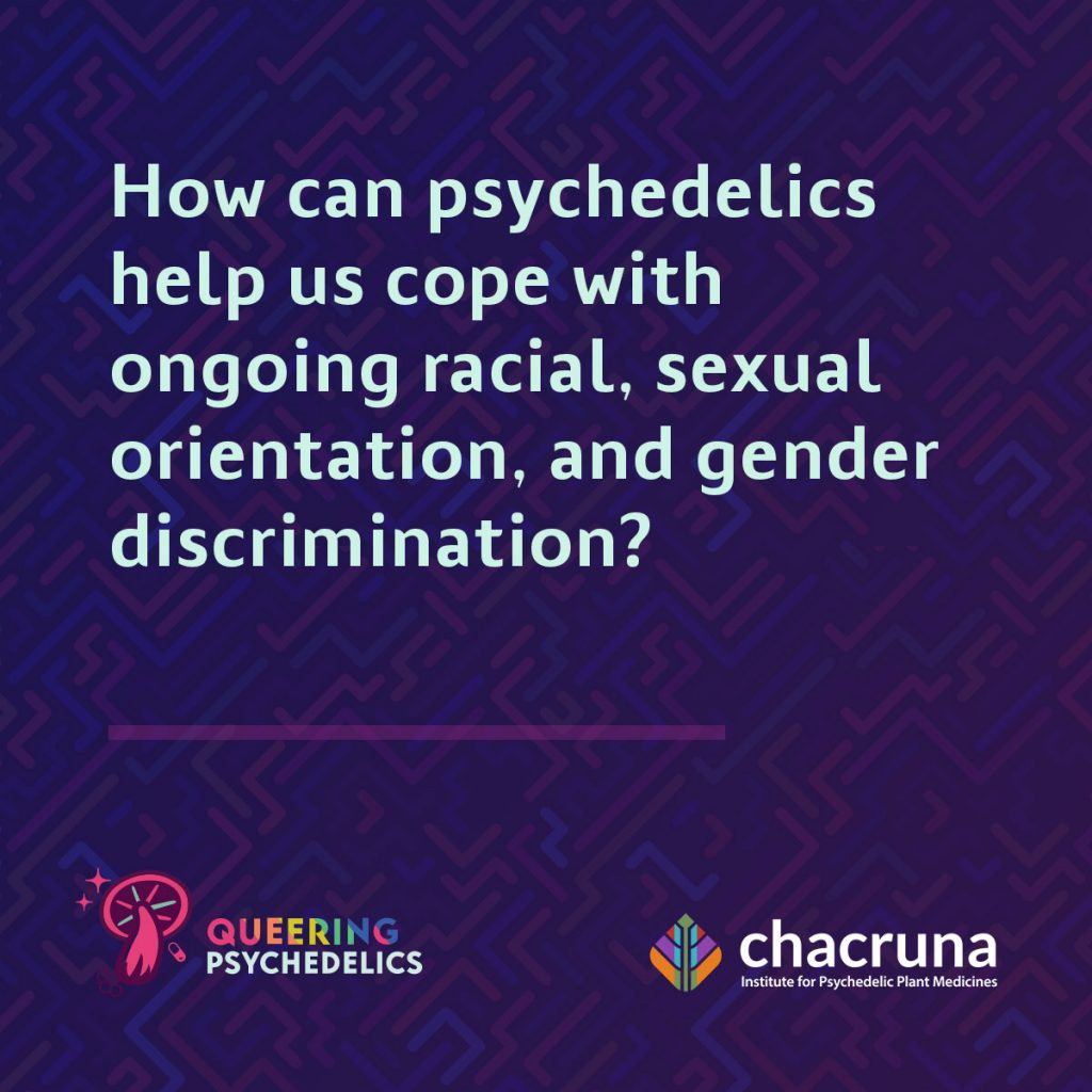 How can psychedelics help us cope with ongoing racial, sexual orientation, and gender discrimination?