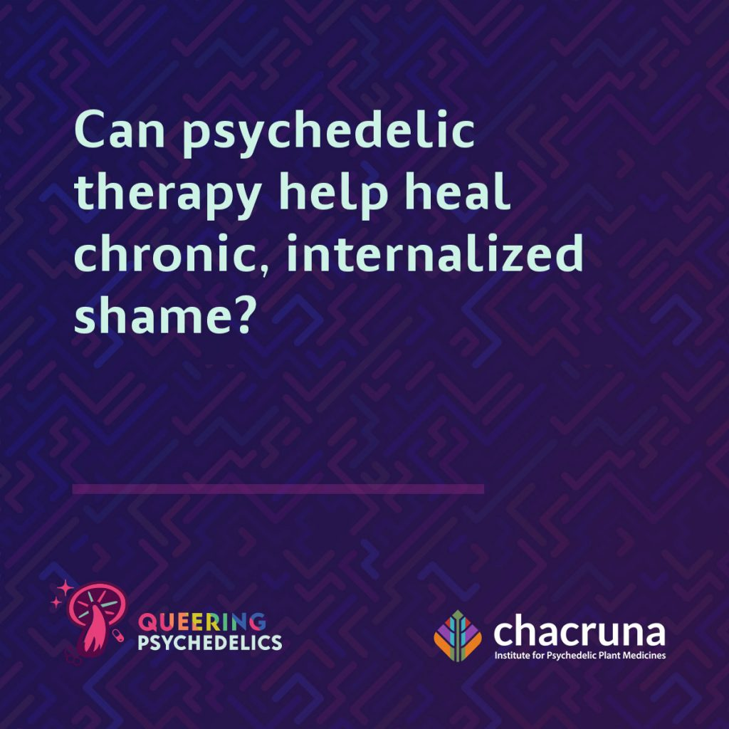 Can psychedelic therapy help heal chronic, internalized shame?