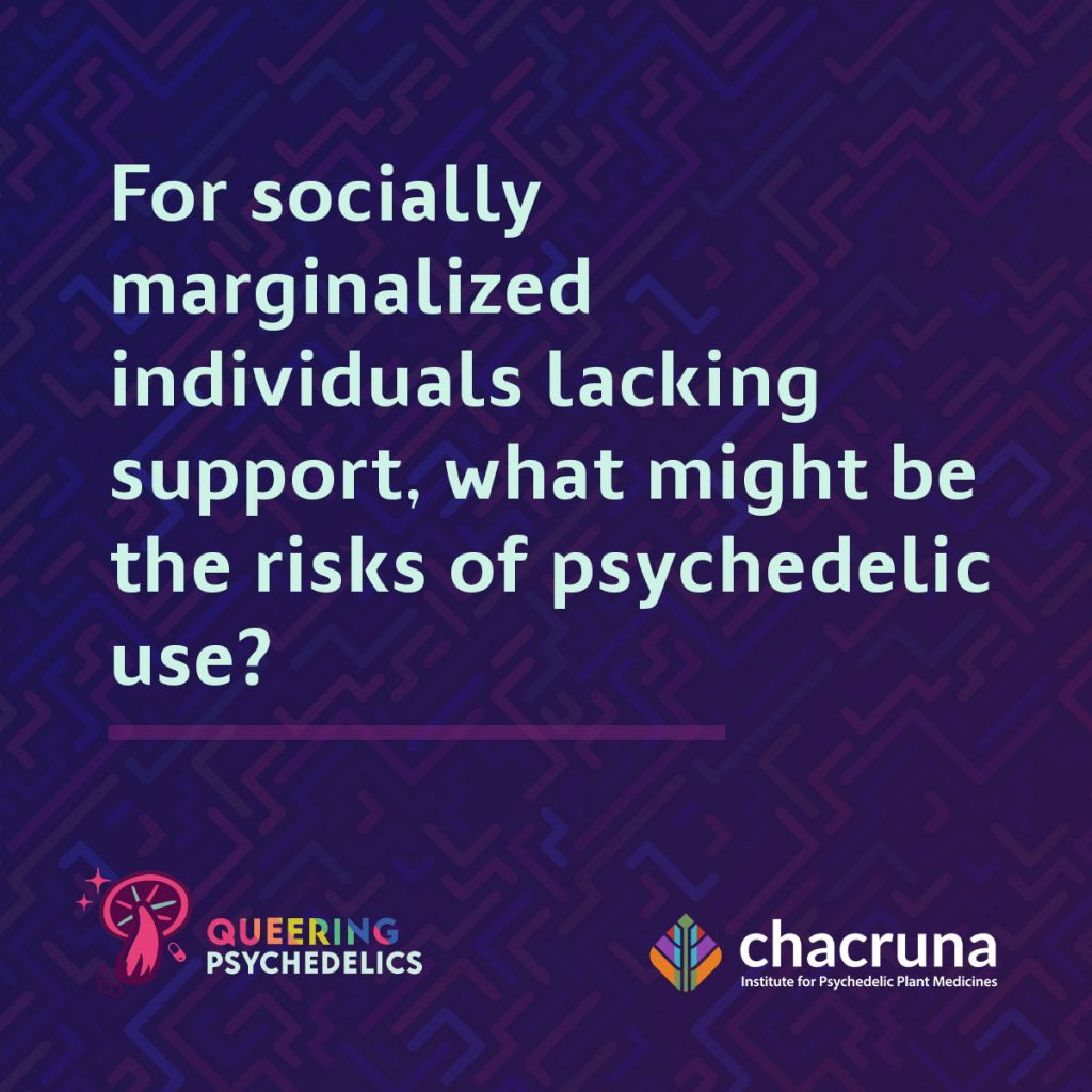 For socially marginalized individuals tackling support what might be the risks of psychedelic use?